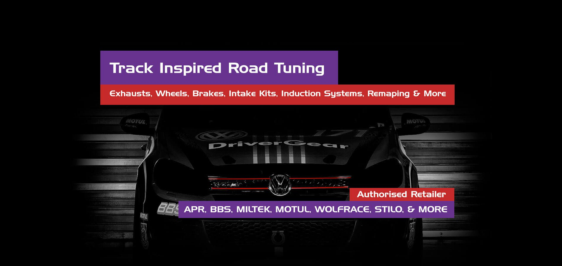 track inspired road tuning, exhausts wheels, brakes, intake kits, induction systems, remapping and more